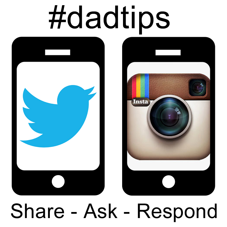 Use #dadtips on Twitter or Instagram